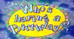 WHO S HAVING A BIRTHDAY